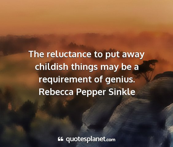 Rebecca pepper sinkle - the reluctance to put away childish things may be...