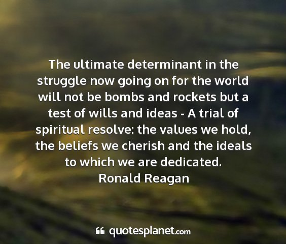 Ronald reagan - the ultimate determinant in the struggle now...
