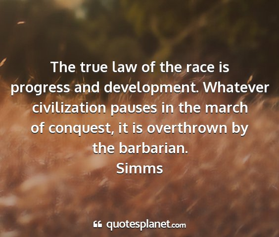 Simms - the true law of the race is progress and...