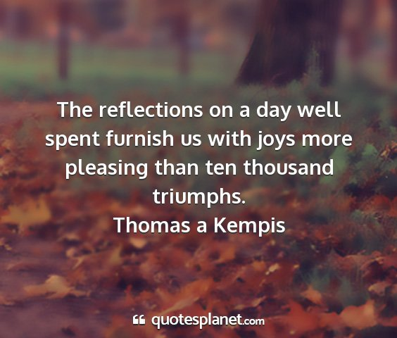 Thomas a kempis - the reflections on a day well spent furnish us...