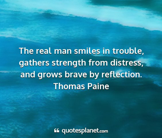 Thomas paine - the real man smiles in trouble, gathers strength...