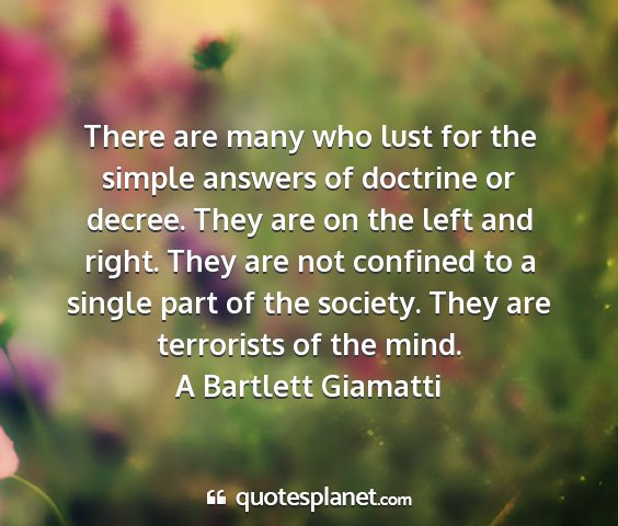 A bartlett giamatti - there are many who lust for the simple answers of...