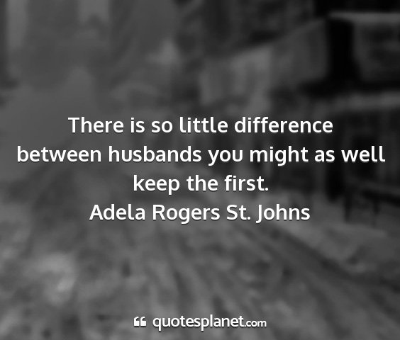 Adela rogers st. johns - there is so little difference between husbands...