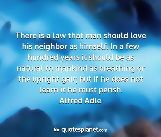 Alfred adle - there is a law that man should love his neighbor...
