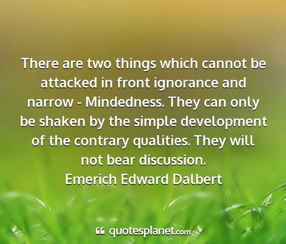 Emerich edward dalbert - there are two things which cannot be attacked in...