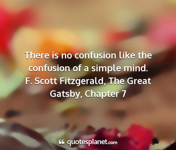 F. scott fitzgerald, the great gatsby, chapter 7 - there is no confusion like the confusion of a...