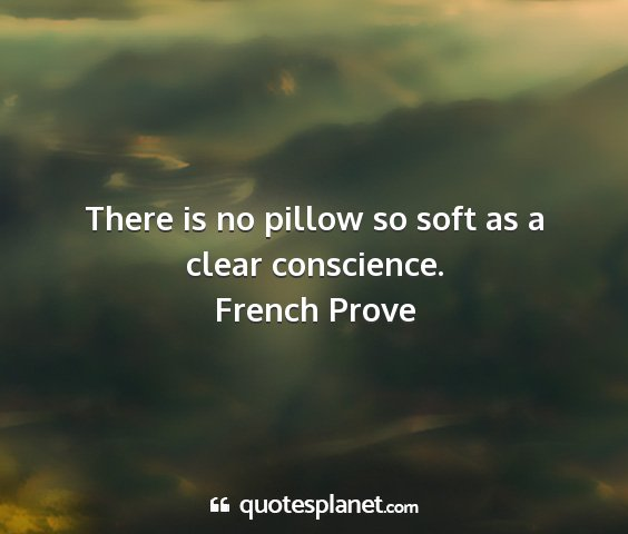 French prove - there is no pillow so soft as a clear conscience....