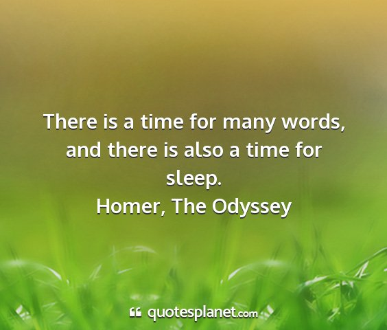 Homer, the odyssey - there is a time for many words, and there is also...