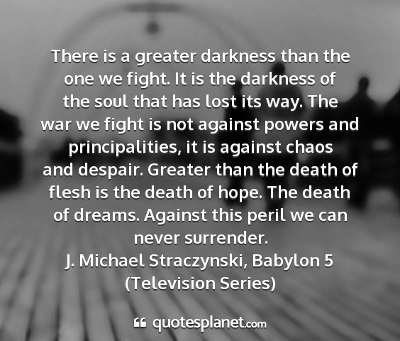 J. michael straczynski, babylon 5 (television series) - there is a greater darkness than the one we...
