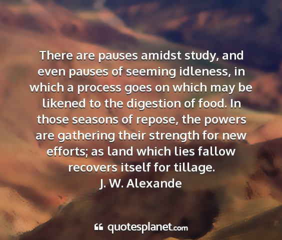 J. w. alexande - there are pauses amidst study, and even pauses of...