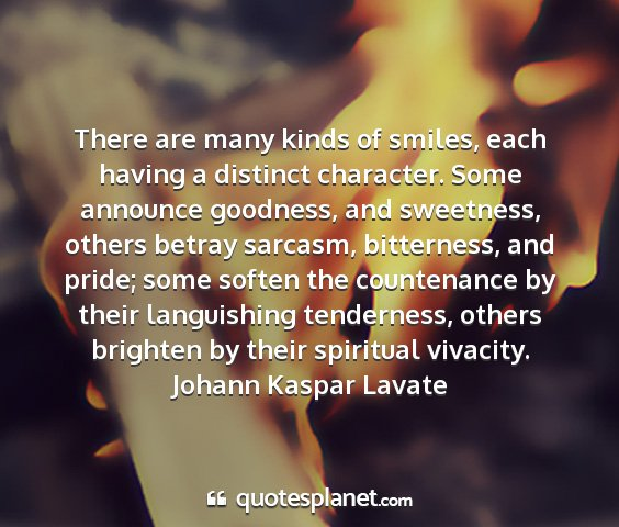 Johann kaspar lavate - there are many kinds of smiles, each having a...