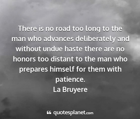 La bruyere - there is no road too long to the man who advances...