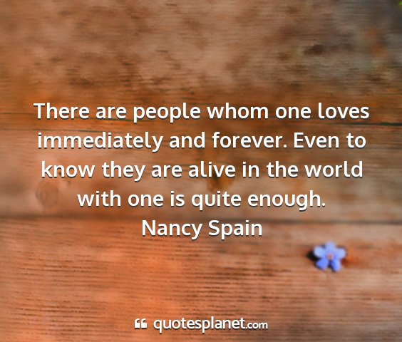 Nancy spain - there are people whom one loves immediately and...