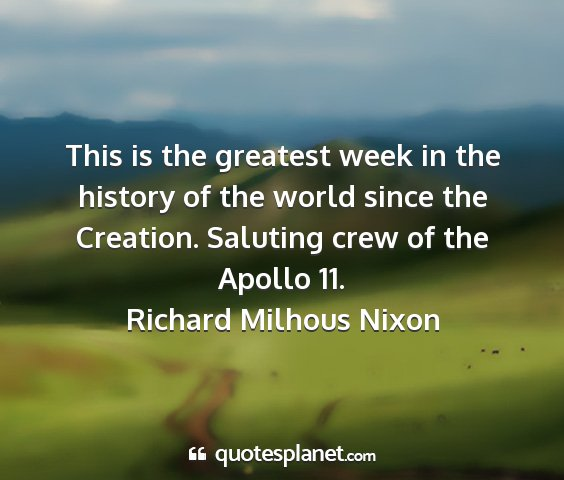 Richard milhous nixon - this is the greatest week in the history of the...