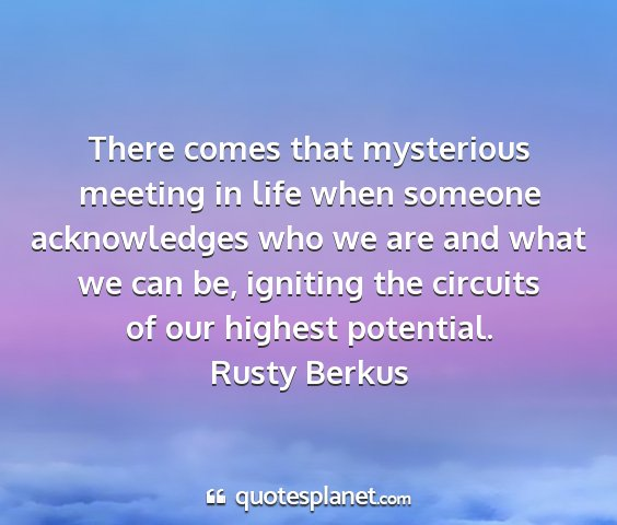 Rusty berkus - there comes that mysterious meeting in life when...