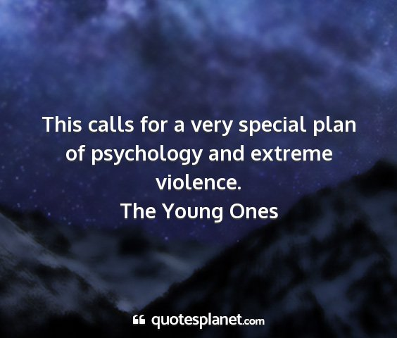 The young ones - this calls for a very special plan of psychology...