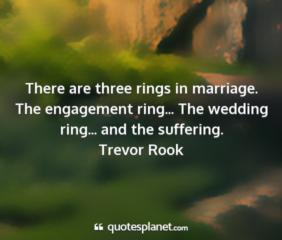 Trevor rook - there are three rings in marriage. the engagement...
