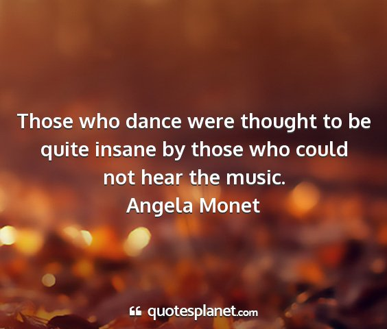 Angela monet - those who dance were thought to be quite insane...