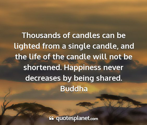 Buddha - thousands of candles can be lighted from a single...