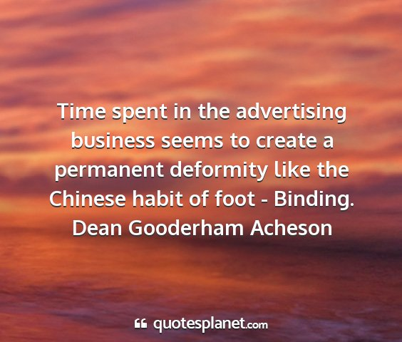 Dean gooderham acheson - time spent in the advertising business seems to...