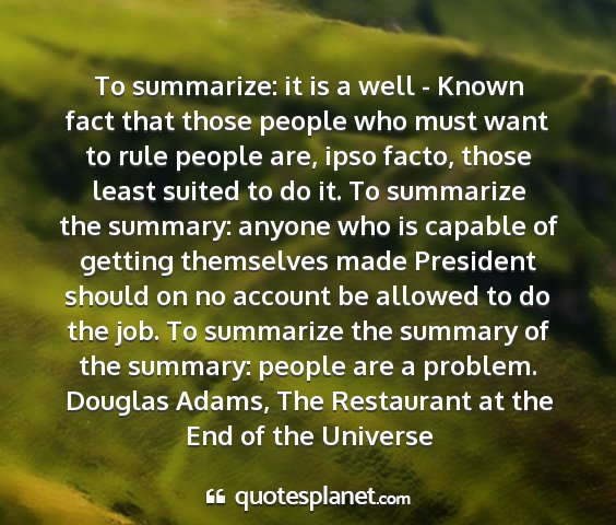 Douglas adams, the restaurant at the end of the universe - to summarize: it is a well - known fact that...