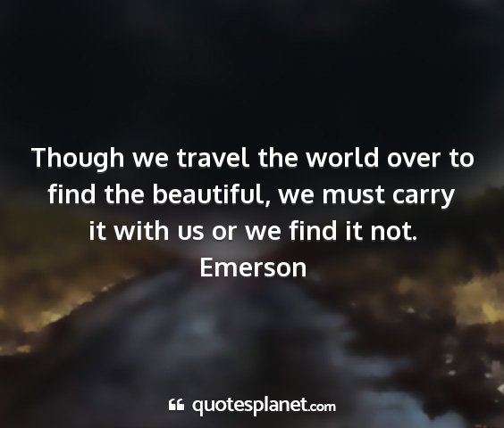 Emerson - though we travel the world over to find the...