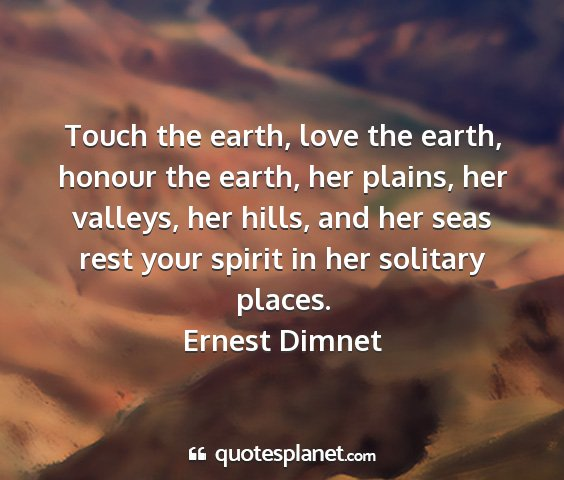 Ernest dimnet - touch the earth, love the earth, honour the...