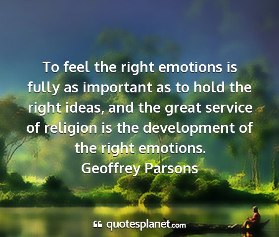 Geoffrey parsons - to feel the right emotions is fully as important...