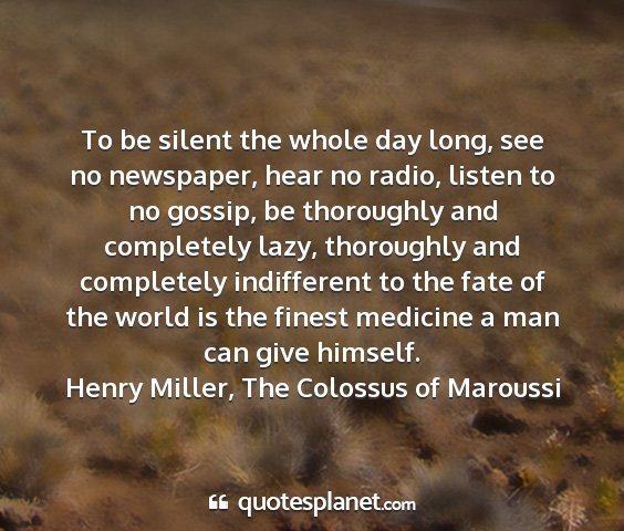 Henry miller, the colossus of maroussi - to be silent the whole day long, see no...
