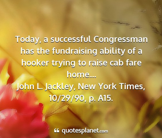 John l. jackley, new york times, 10/29/90, p. a15. - today, a successful congressman has the...
