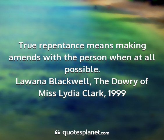 Lawana blackwell, the dowry of miss lydia clark, 1999 - true repentance means making amends with the...