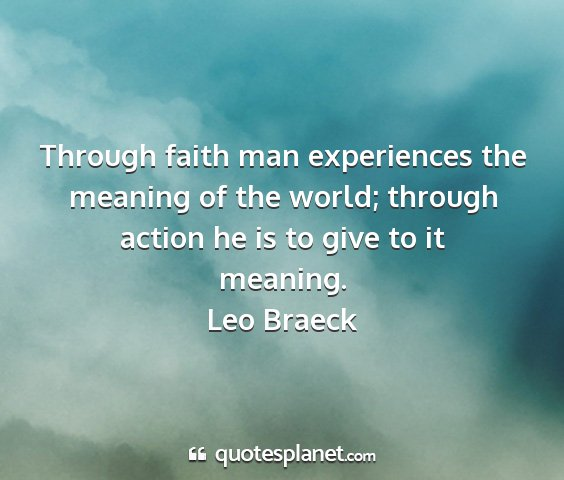 Leo braeck - through faith man experiences the meaning of the...