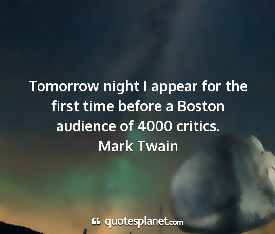 Mark twain - tomorrow night i appear for the first time before...