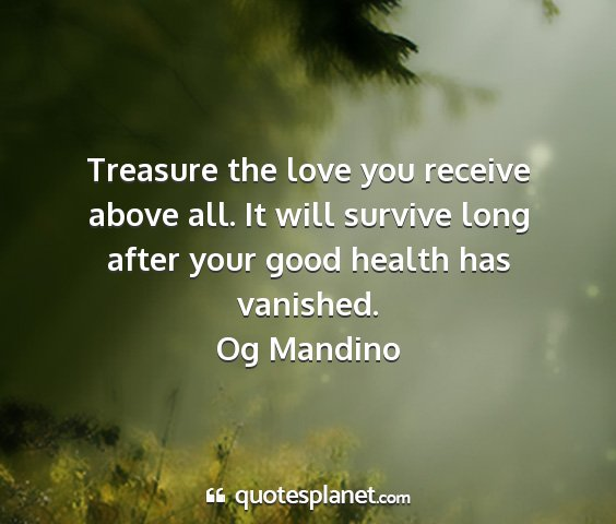 Og mandino - treasure the love you receive above all. it will...