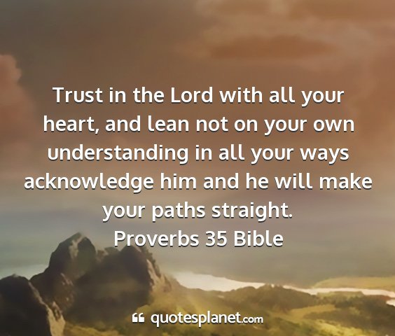 Proverbs 35 bible - trust in the lord with all your heart, and lean...