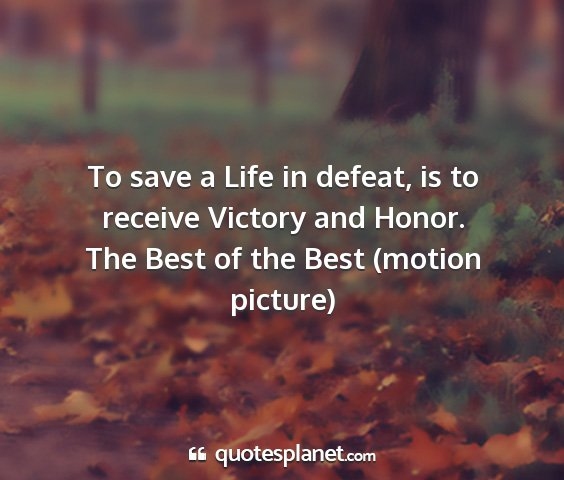 The best of the best (motion picture) - to save a life in defeat, is to receive victory...