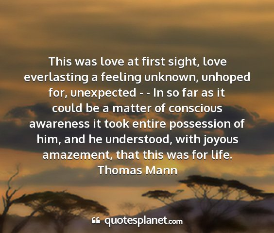 Thomas mann - this was love at first sight, love everlasting a...