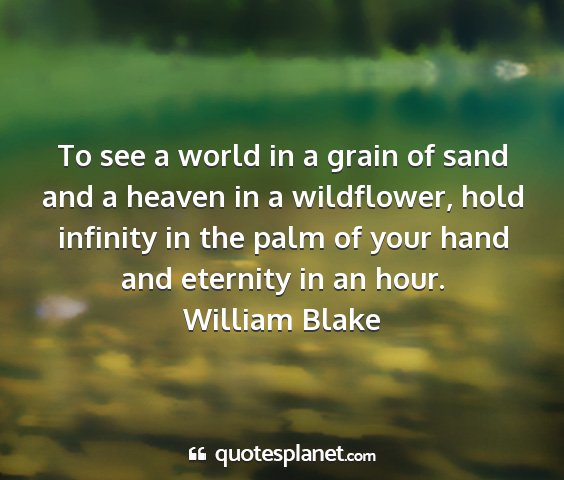 William blake - to see a world in a grain of sand and a heaven in...