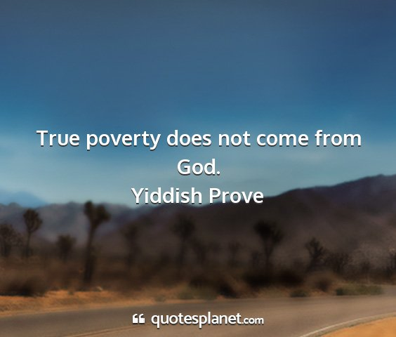 Yiddish prove - true poverty does not come from god....