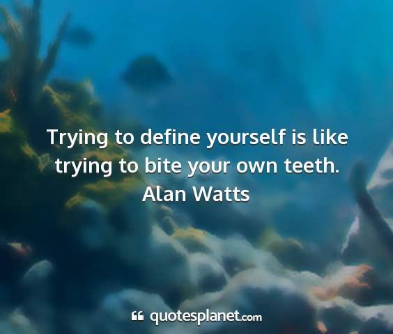 Alan watts - trying to define yourself is like trying to bite...