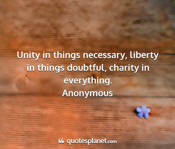 Anonymous - unity in things necessary, liberty in things...