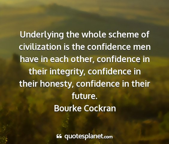 Bourke cockran - underlying the whole scheme of civilization is...