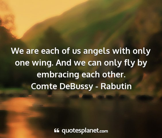 Comte debussy - rabutin - we are each of us angels with only one wing. and...