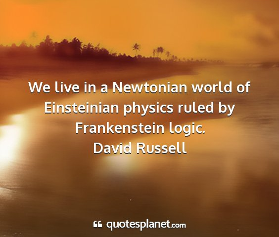 David russell - we live in a newtonian world of einsteinian...