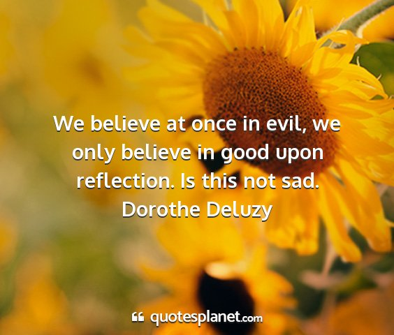 Dorothe deluzy - we believe at once in evil, we only believe in...