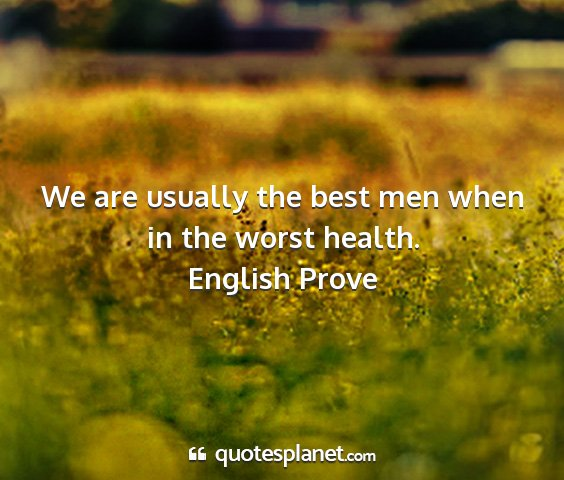 English prove - we are usually the best men when in the worst...
