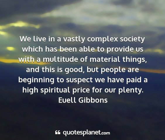Euell gibbons - we live in a vastly complex society which has...