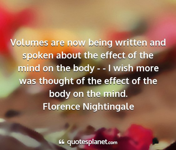 Florence nightingale - volumes are now being written and spoken about...