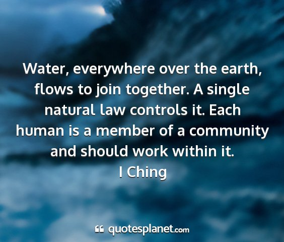 I ching - water, everywhere over the earth, flows to join...