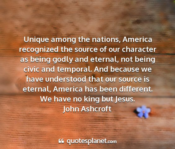 John ashcroft - unique among the nations, america recognized the...